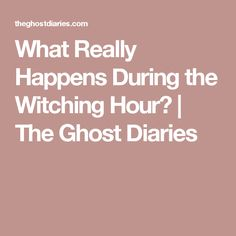 What Really Happens During the Witching Hour? | The Ghost Diaries