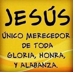 Jesús único merecedor de toda Gloria, Honra, y Alabanza.