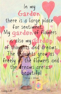 """""""In my garden there is a large place for sentiment. My garden of flowers is also my garden of thoughts and dreams. The thoughts grow as freely as the flowers, and the dreams are as beautiful. Garden Works, Garden Art, Garden Club, Glass Garden, Garden Fences, Garden Whimsy, Garden Theme, Garden Crafts, Herb Garden"""
