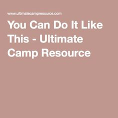 You Can Do It Like This - Ultimate Camp Resource