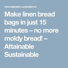 Make linen bread bags in just 15 minutes – no more moldy bread! – Attainable Sustainable