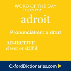 adroit (adjective): Clever or skilful. Word of the Day for 15 July 2015. #WOTD #WordoftheDay #adroit