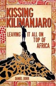 Kissing Kilimanjaro: Leaving it all on top of Africa by Daniel Door - great, entertaining and yet really real account of Kili climb!