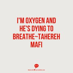 I'M OXYGEN AND HE'S DYING TO BREATHE~TAHEREH MAFI