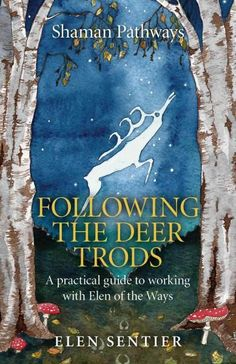 Following the Deer Trods: A Practical Guide to Working With Elen of the Ways