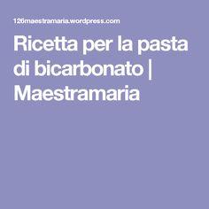 Ricetta per la pasta di bicarbonato | Maestramaria