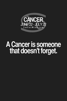 Zodiac sign Cancer: This all depends upon who you talk to in my family!