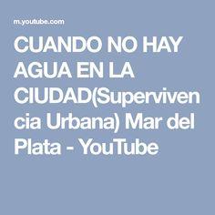 CUANDO NO HAY AGUA EN LA CIUDAD(Supervivencia Urbana) Mar del Plata - YouTube