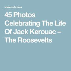 45 Photos Celebrating The Life Of Jack Kerouac – The Roosevelts