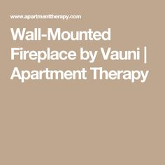 Wall-Mounted Fireplace by Vauni | Apartment Therapy