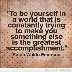 """""""To Be Yourself In A World That Is Constantly Trying To Make You Something Else Is The Greatest Accomplishment"""" Quote By Ralph Waldo Emerson Great Quotes, Quotes To Live By, Inspirational Quotes, Awesome Quotes, Meaningful Quotes, Motivational Thoughts, Inspiring Sayings, Inspiring Pictures, Motivational Phrases"""