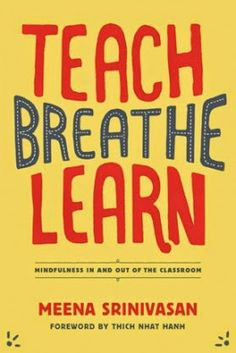 Mindful Teachers: Teach, Breathe, Learn: Mindfulness In and Out of the Classroom (recommended book)