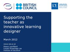 #iatefl conference 2012 Diana Laurillard's Plenary talk on 'Supporting the teacher as innovative learning designer' http://iatefl.britishcouncil.org/2012/sessions/2012-03-21/plenary-session-diana-laurillard