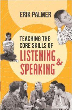 Teaching the Core Skills of Listening and Speaking, Erik Palmer - Amazon.com