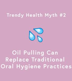 Oil pulling—or swishing an oil such as coconut or sesame in the mouth for 20 minutes—has been used in Ayurvedic medicine for 3,000 years. People all over the world swear by it as a means for detoxifying the mouth and naturally whitening teeth. There is absolutely no scientific evidence to support these claims, however, and the American Dental Association doesn't recommend replacing or even supplementing traditional methods of maintaining oral hygiene with this popular trend.