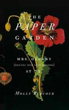 The biography of Mary Delany 18th century creator of beautiful, botanically correct,  flower collages.