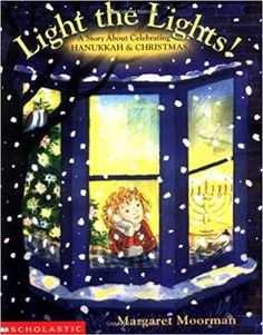 Light the Lights! : A Story about Celebrating Hanukkah and Christmas by Margaret Moorman. (Scholastic, The story of how one family keeps the traditions of both Hanukkah and Christmas. Christmas Hanukkah, Hannukah, Christmas Books, 12 Days Of Christmas, Happy Hanukkah, Hanukkah Crafts, Celebrating Christmas, Kwanzaa, Christmas Design