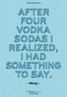 """""""After four vodka sodas I realized, I had something to say.""""#themindyproject TUE 9:30/8:30c 