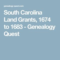 South Carolina Land Grants, 1674 to 1683 - Genealogy Quest