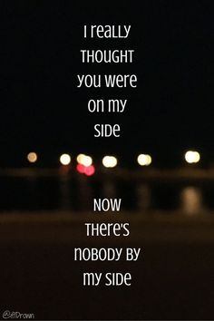 """Don't let me down - the chainsmokers lyrics   """"I really thought you were by my side, now there's nobody by my side."""""""