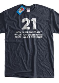 21 Gift Idea TShirt Do Legally at 21 TShirt Screen by IceCreamTees, $14.99
