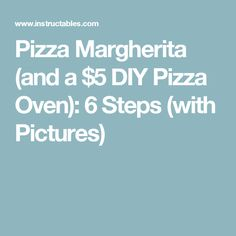 Pizza Margherita (and a $5 DIY Pizza Oven): 6 Steps (with Pictures)