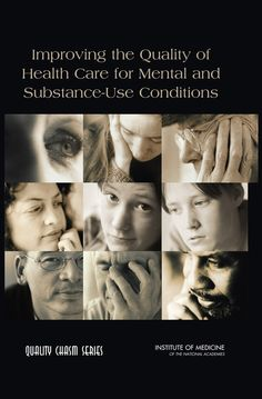 Improving the Quality of Health Care for Mental and Substance-Use Conditions: Quality Chasm Series (2006). Download a free PDF at http://www.nap.edu/catalog/11470/improving-the-quality-of-health-care-for-mental-and-substance-use-conditions?utm_source=pinterest