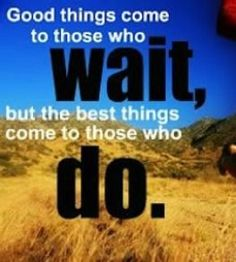 Motivational Quote - Good things come to those who wait, but the best things come to those who DO. | via @SparkPeople #goal