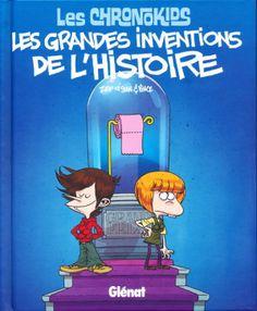 Pour se cultiver avec humour : Les Chronokids, Les grandes inventions de l'Histoire de Zep et Stan & Vince, chez Glénat. Dès 8 ans.