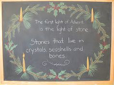 The first light of Advent is the light of Stones Stones that live in crystals, seashells, and bones. Plus many other great ideas for advent! Blackboard Drawing, Chalkboard Drawings, Chalkboard Lettering, Chalk Drawings, Kitchen Chalkboard, Chalkboard Ideas, Yule, Winter Holidays, Christmas Holidays