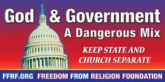 God & Government: A Dangerous Mix - #atheist #billboard Secularism doesn't just happen, we have to work for it.