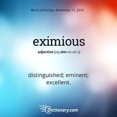 Today's Word of the Day is eximious. Learn its definition, pronunciation, etymology and more. Join over 19 million fans who boost their vocabulary every day.