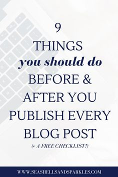 9 Things You Should Do Before & After You Publish Every Blog Post (+ A Free Blogging Checklist!!)