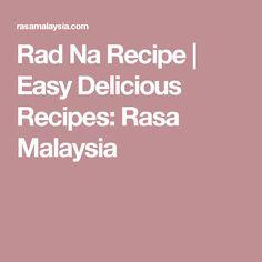 Rad Na Recipe | Easy Delicious Recipes: Rasa Malaysia