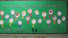 """Mirror Mirror…"" Back-To-School Display        Background: Green bulletin board paper.      Title: ""Mirror Mirror On The Wall, Look Who's In ___________ [Kindergarten, Mrs. Nelson's Class, Room 203, etc.] This Fall!"""
