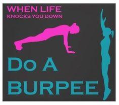 When life knocks you down, do a burpee!