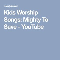 Kids Worship Songs: Mighty To Save - YouTube