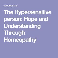 The Hypersensitive person: Hope and Understanding Through Homeopathy