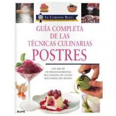 Le Cordon Bleu: Postres-Guia Completa de las Técnicas Culinarias