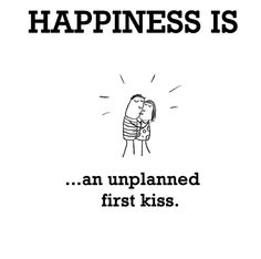 Happiness is, an unplanned first kiss. - Pic na Pic First Kiss Quotes, Kissing Quotes, Cute Happy Quotes, Sad Love Quotes, What Makes You Happy, Are You Happy, First Boyfriend, A Guy Like You, Finding Happiness