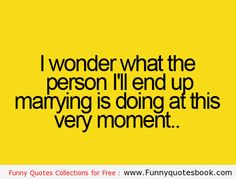 Person that marrying at the end - Funny Quotes