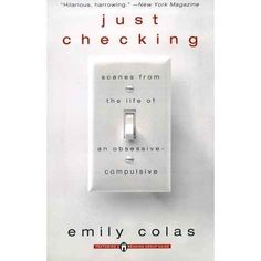 Just Checking: Scenes From the Life of an Obsessive-Compulsive by Emily Colas