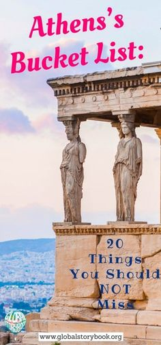 Athens's Bucket List: 20 Things You Shouldn't Miss - Global Storybook. So let's make a list of the top things that you definitely shouldn't miss here in Athens, whether it's your first visit or an annual escapade...