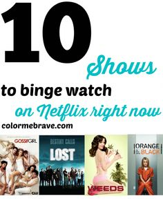 10 Shows to Binge Watch On Netflix Right Now-- if only there were more hours in the day! I binge watched Weeds already so I can check that one off the list!