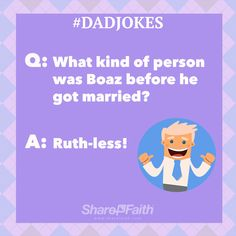 #DadJokes #FathersDay What kind of person was Boaz before he got married? Ruth-less!