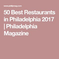 50 Best Restaurants in Philadelphia 2017 | Philadelphia Magazine