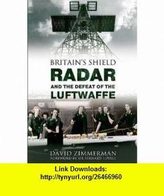 BRITAINS SHIELD Radar and the Defeat of the Luftwaffe (9781445600611) David Zimmerman , ISBN-10: 1445600617  , ISBN-13: 978-1445600611 ,  , tutorials , pdf , ebook , torrent , downloads , rapidshare , filesonic , hotfile , megaupload , fileserve