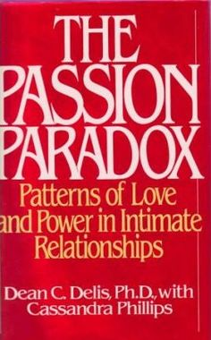 The Passion Paradox: Patterns of Love and Power in Intimate Relationships by Dean C. Tips To Be Happy, Paradox, Used Books, Deli, Language, Author, Passion, Shit Happens, Love