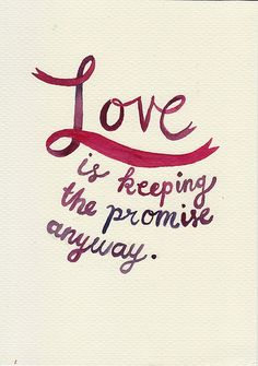 love is keeping the promise anyway  John Green, The Fault In Our Stars
