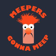 Awesome 'Meepers+Gonna+Meep' design on TeePublic!